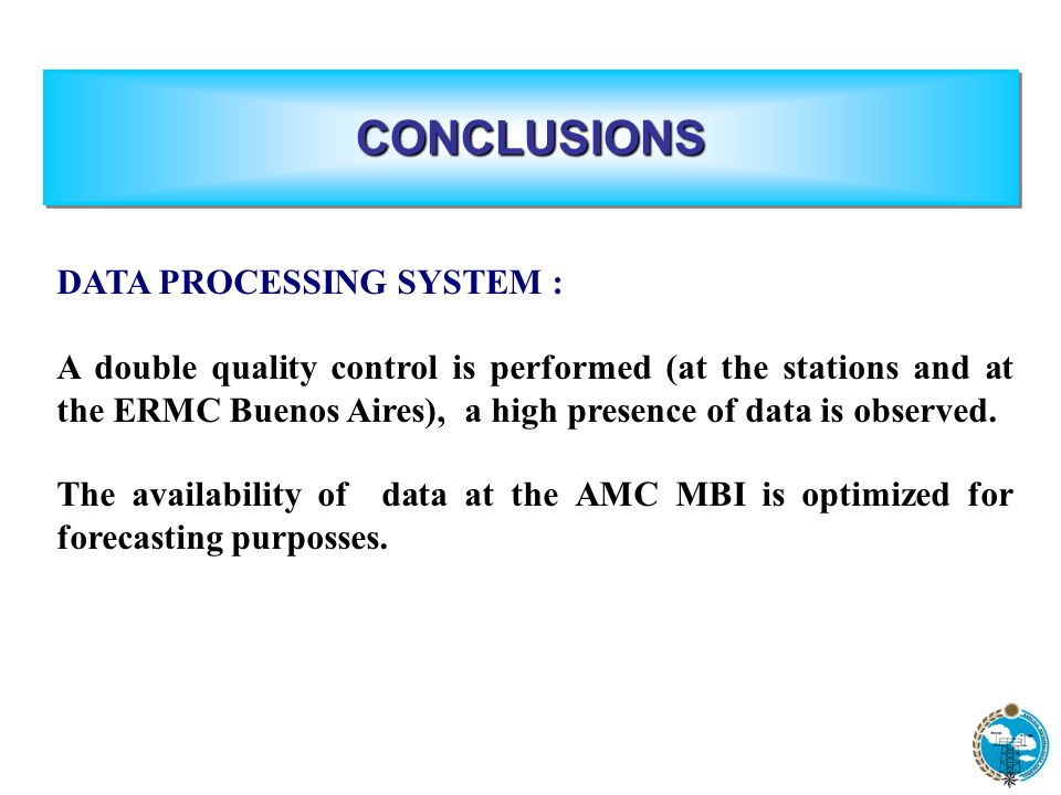 DATA PROCESSING SYSTEM : A double quality control is performed (at the stations and at the ERMC Buenos Aires), a high presence of data is observed.