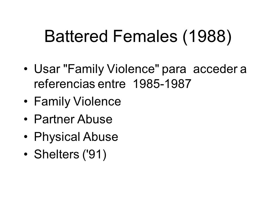 Battered Females (1988) Usar Family Violence para acceder a referencias entre 1985-1987 Family Violence Partner Abuse Physical Abuse Shelters ( 91)