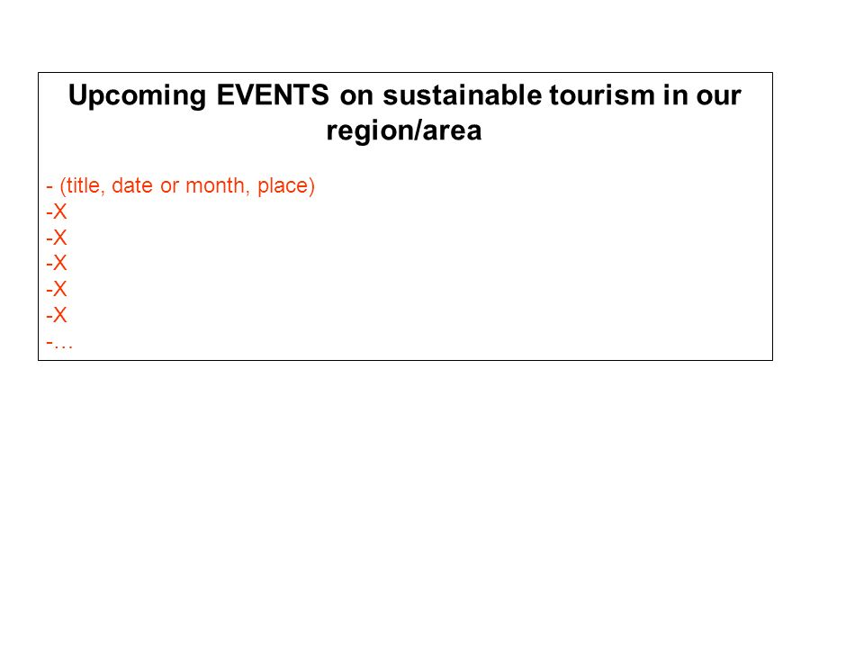 Upcoming EVENTS on sustainable tourism in our region/area - (title, date or month, place) -X -…