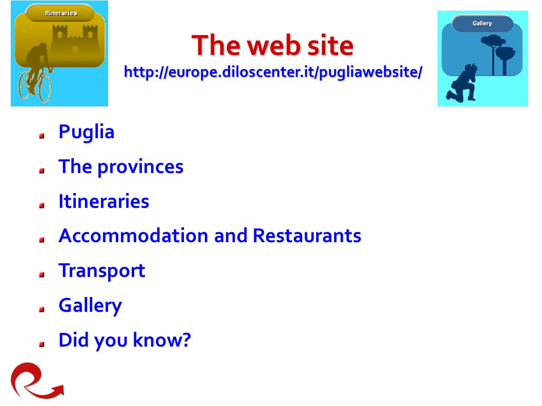 Thewebsite   The web site   The sections of the web site are: Puglia The provinces Itineraries Accommodation and Restaurants Transport Gallery Did you know.