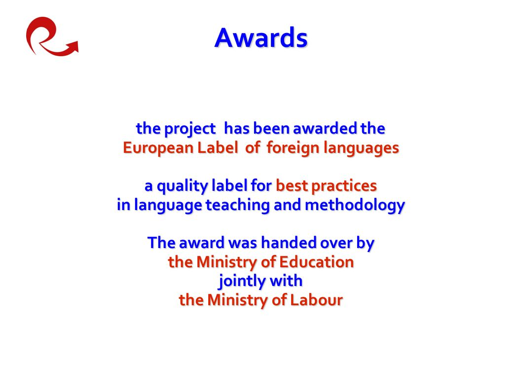 Awards the project has been awarded the European Label of foreign languages a quality label for best practices in language teaching and methodology The award was handed over by the Ministry of Education jointly with the Ministry of Labour