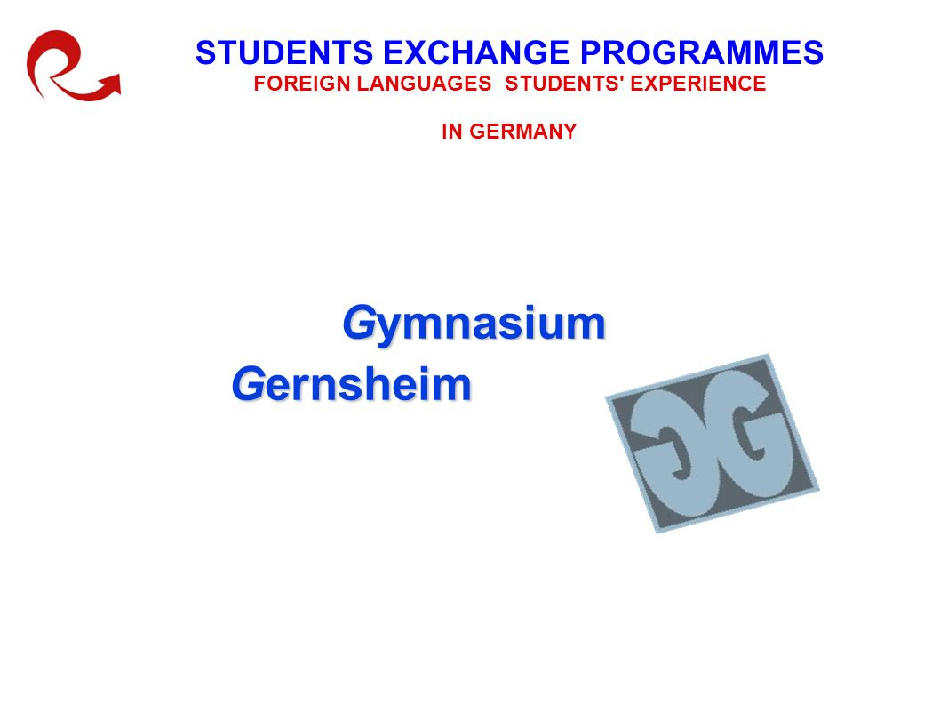 Gymnasium Gernsheim STUDENTS EXCHANGE PROGRAMMES FOREIGN LANGUAGES STUDENTS EXPERIENCE IN GERMANY