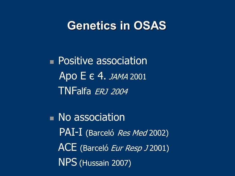 Genetics in OSAS Genetics in OSAS Positive association Apo E є 4.