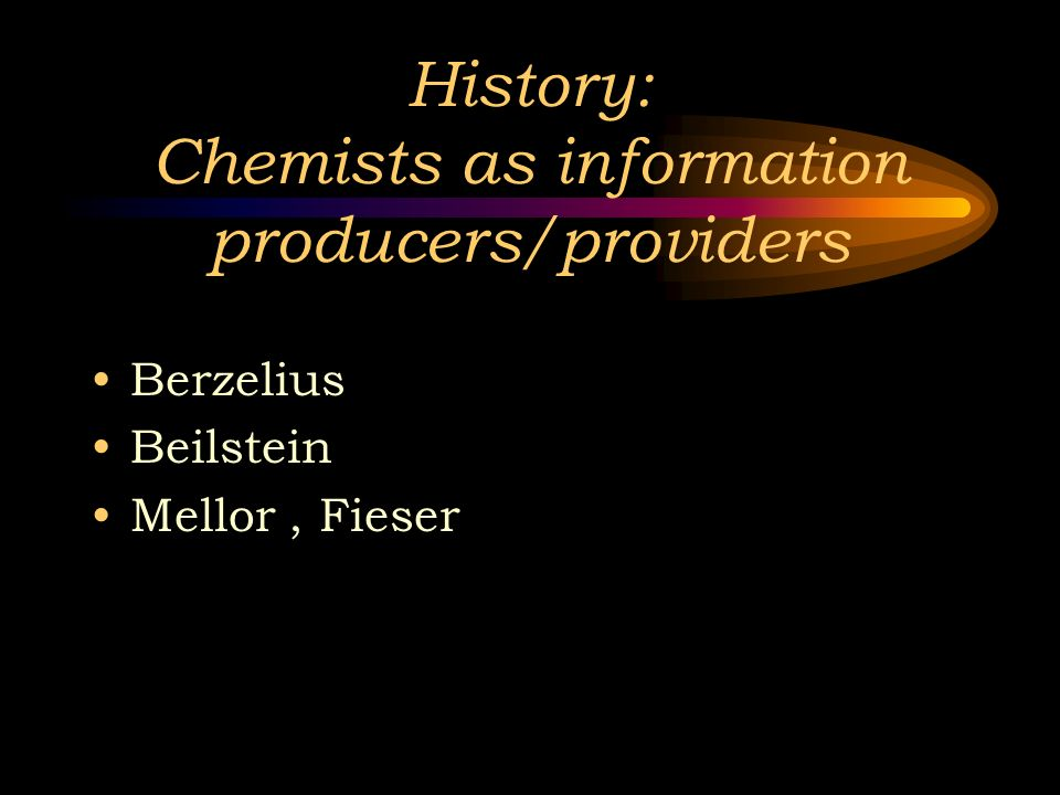 History: Chemists as information producers/providers Berzelius Beilstein Mellor, Fieser