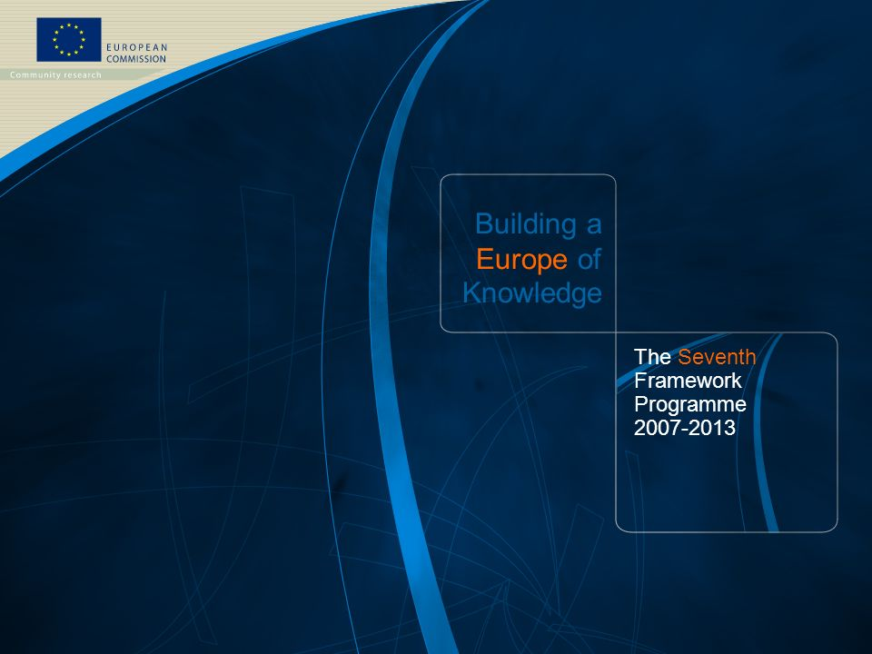 FP7 /13 EUROPEAN COMMISSION – Research DG Building a Europe of Knowledge The Seventh Framework Programme