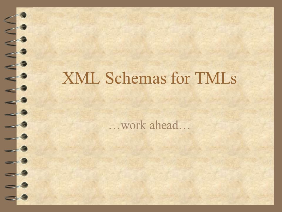 XML Schemas for TMLs …work ahead…