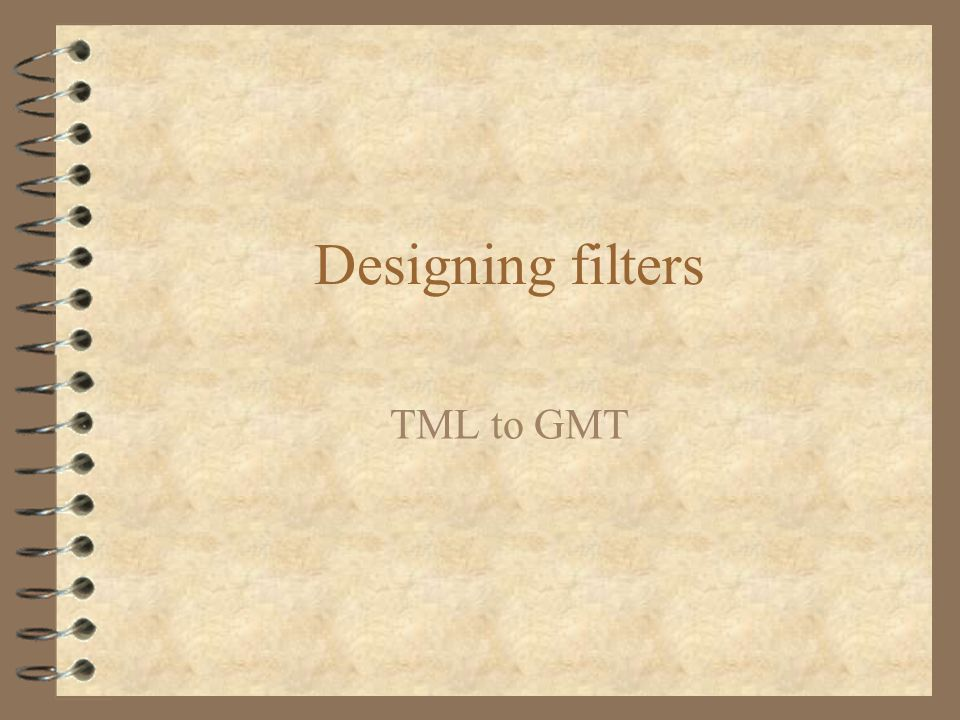 Designing filters TML to GMT