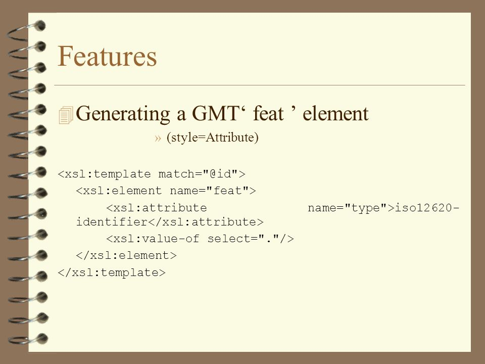 Features 4 Generating a GMT feat element »(style=Attribute) iso12620- identifier