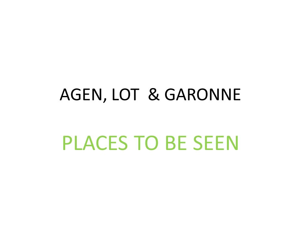 AGEN, LOT & GARONNE PLACES TO BE SEEN