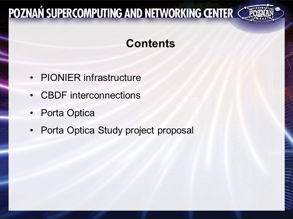 Contents PIONIER infrastructure CBDF interconnections Porta Optica Porta Optica Study project proposal