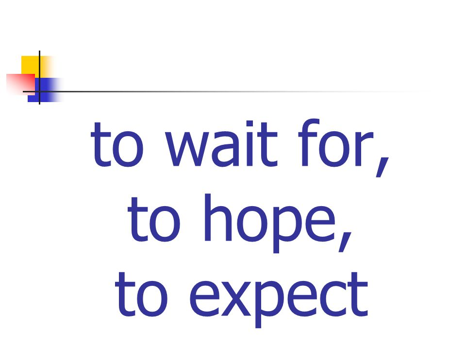 to wait for, to hope, to expect