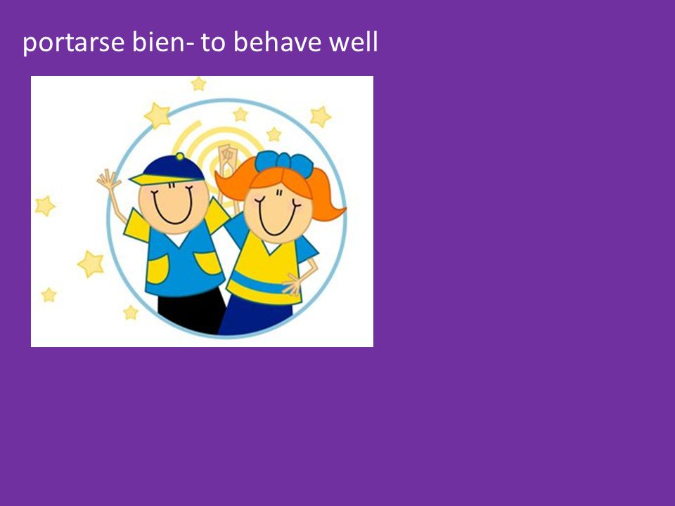 portarse bien- to behave well