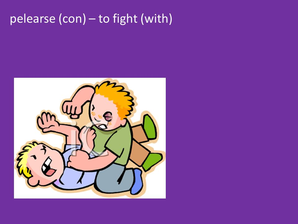 pelearse (con) – to fight (with)