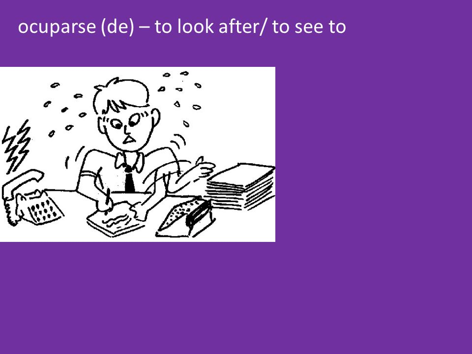 ocuparse (de) – to look after/ to see to