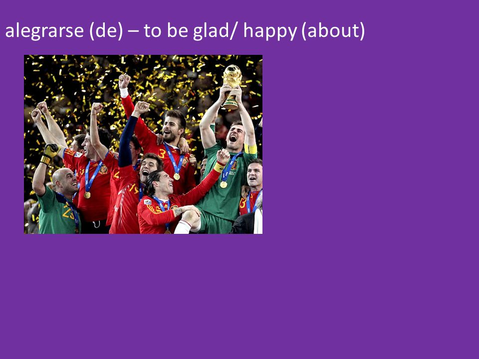 alegrarse (de) – to be glad/ happy (about)