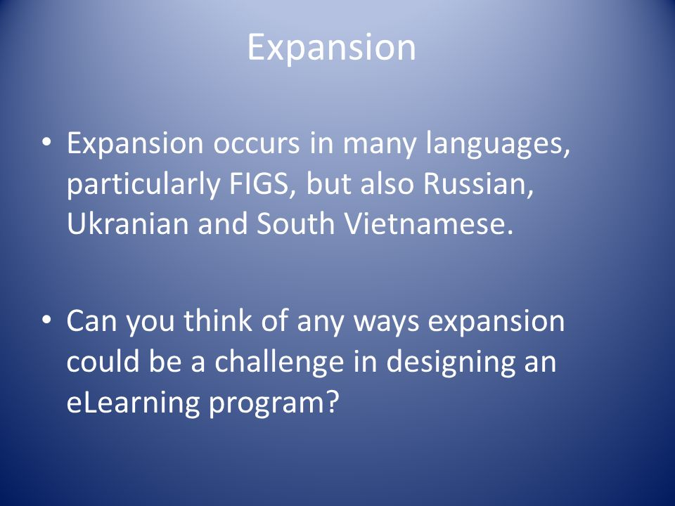 Expansion Expansion occurs in many languages, particularly FIGS, but also Russian, Ukranian and South Vietnamese.