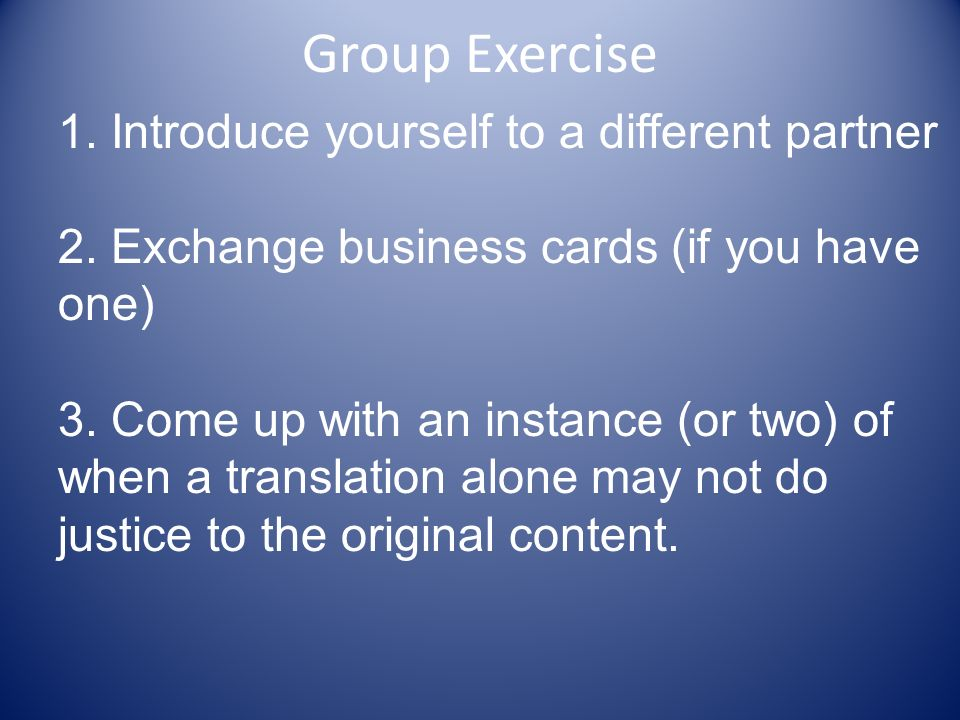 Group Exercise 1. Introduce yourself to a different partner 2.