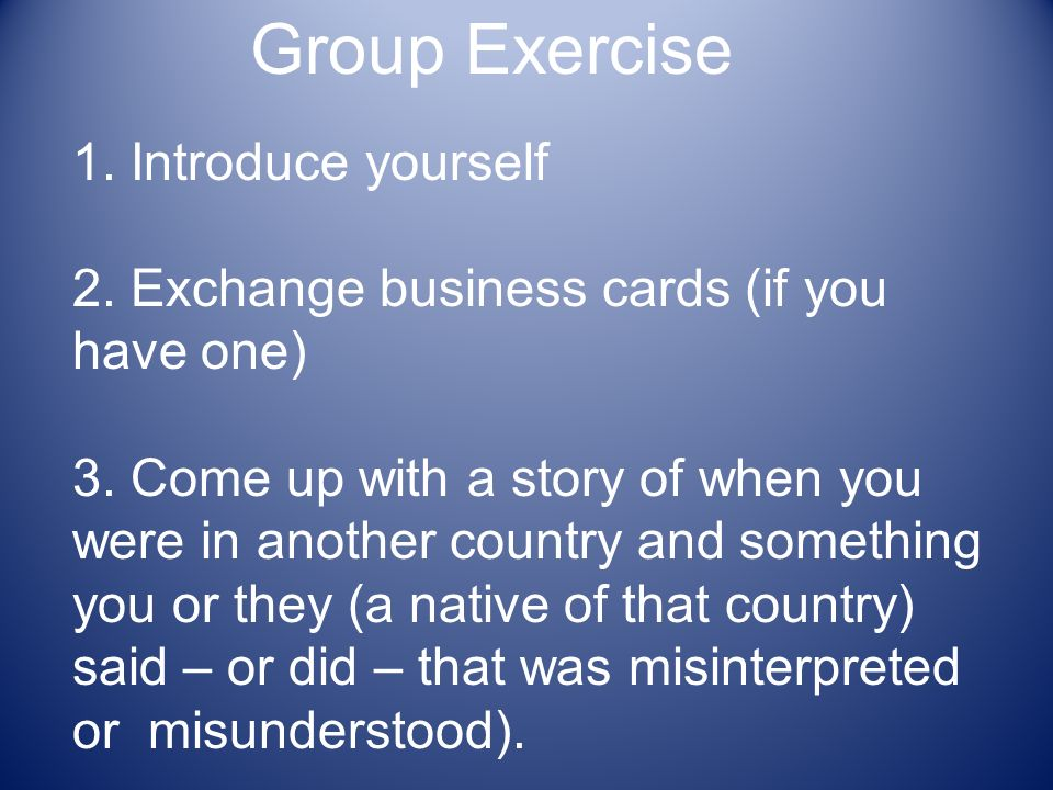 Group Exercise 1. Introduce yourself 2. Exchange business cards (if you have one) 3.
