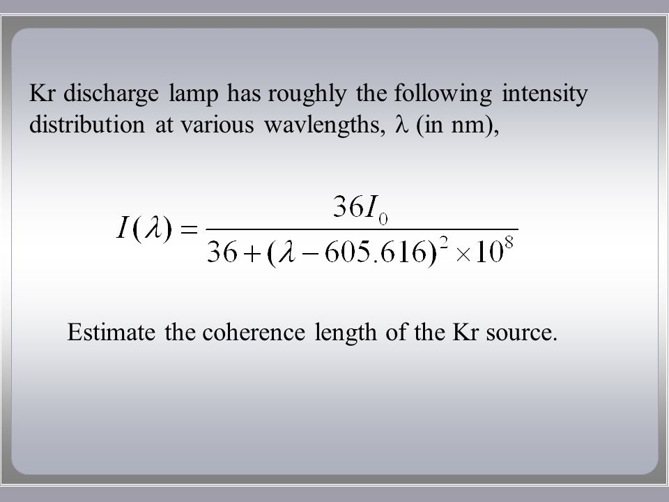 Kr discharge lamp has roughly the following intensity distribution at various wavlengths, (in nm), Estimate the coherence length of the Kr source.