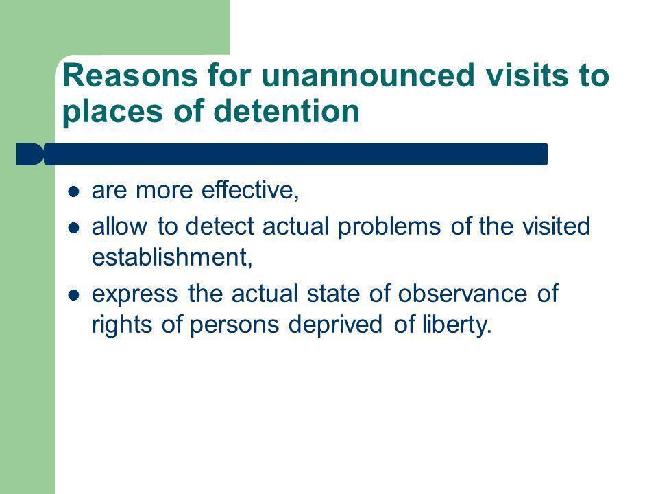 Reasons for unannounced visits to places of detention are more effective, allow to detect actual problems of the visited establishment, express the actual state of observance of rights of persons deprived of liberty.