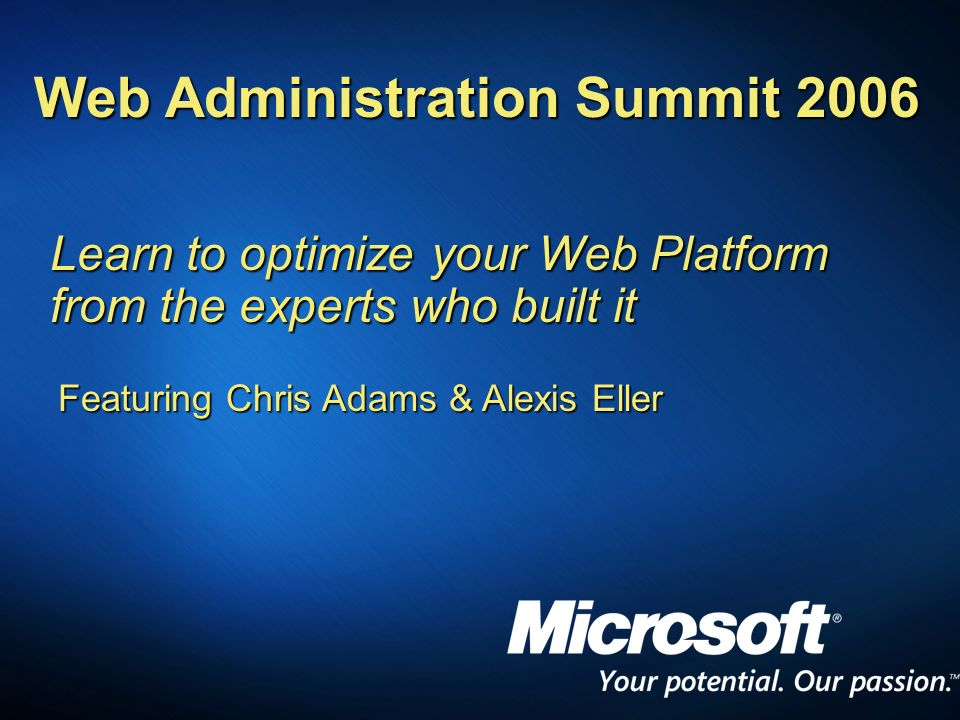 Web Administration Summit 2006 Learn to optimize your Web Platform from the experts who built it Featuring Chris Adams & Alexis Eller