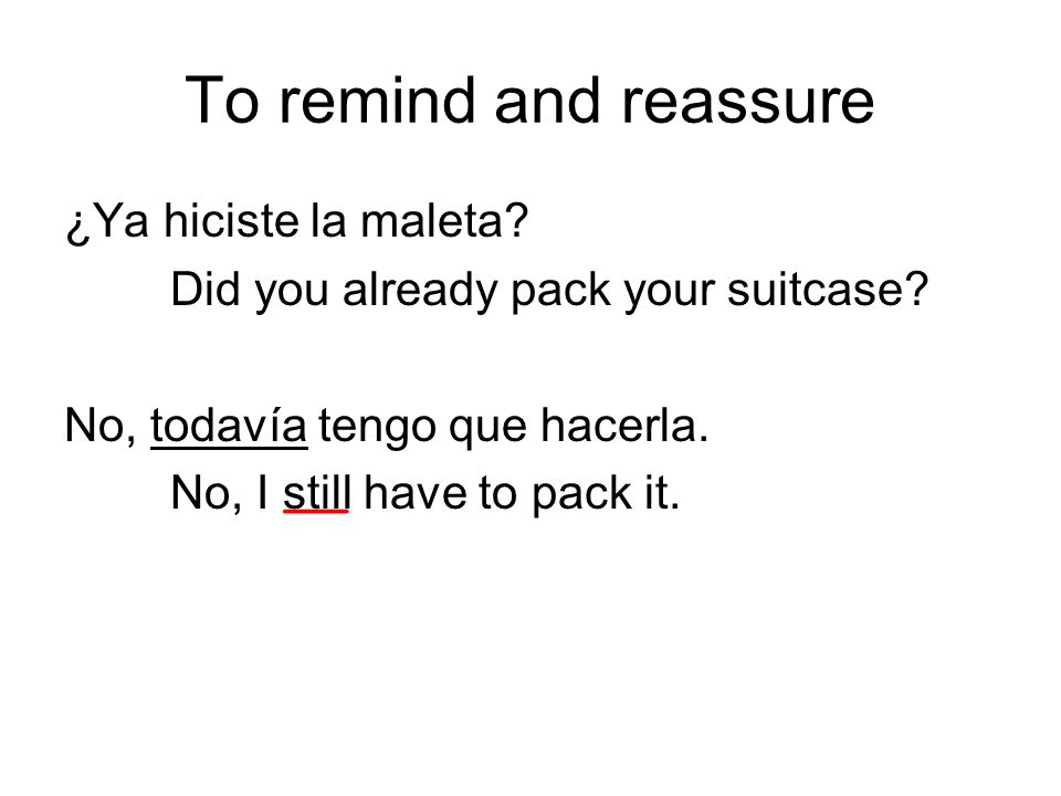 ¿Ya hiciste la maleta. Did you already pack your suitcase.