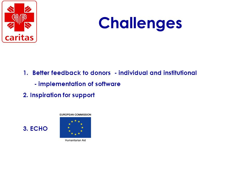 Challenges 1.Better feedback to donors - individual and institutional - implementation of software 2.