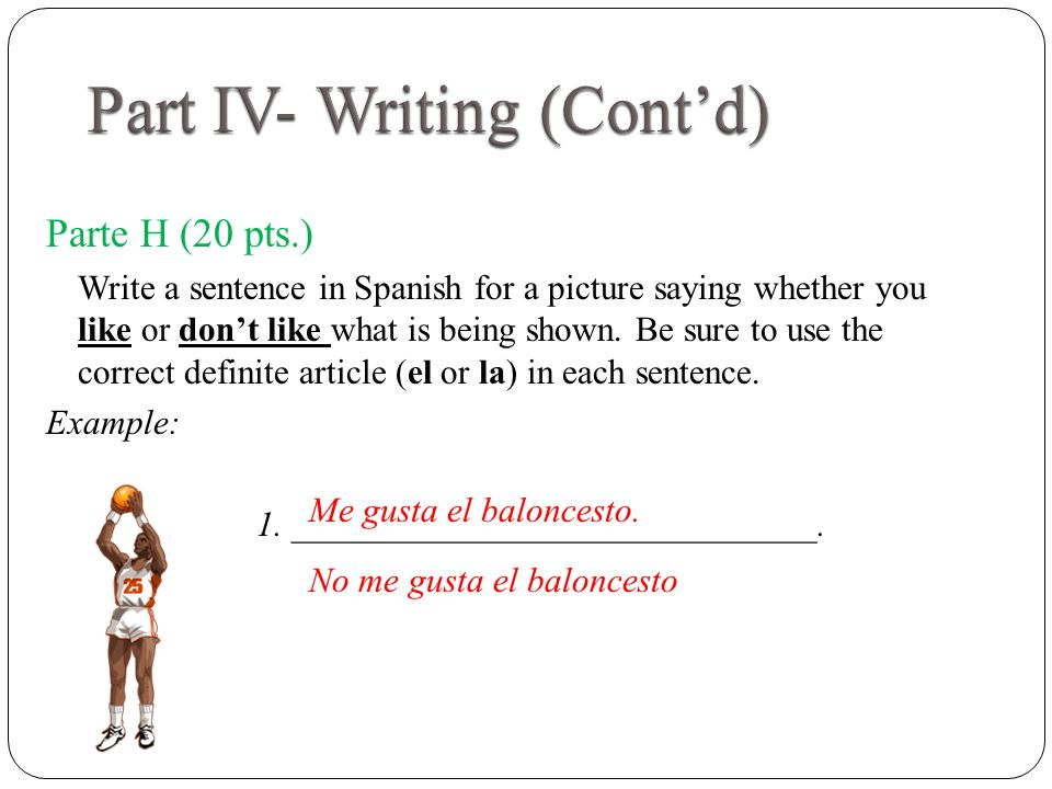 Parte H (20 pts.) Write a sentence in Spanish for a picture saying whether you like or dont like what is being shown.