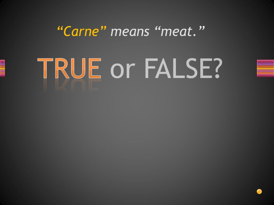 TRUE or FALSE Carne means meat.