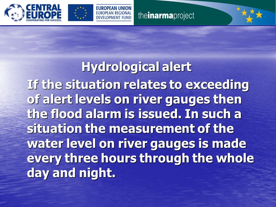 Hydrological alert Hydrological alert If the situation relates to exceeding of alert levels on river gauges then the flood alarm is issued.