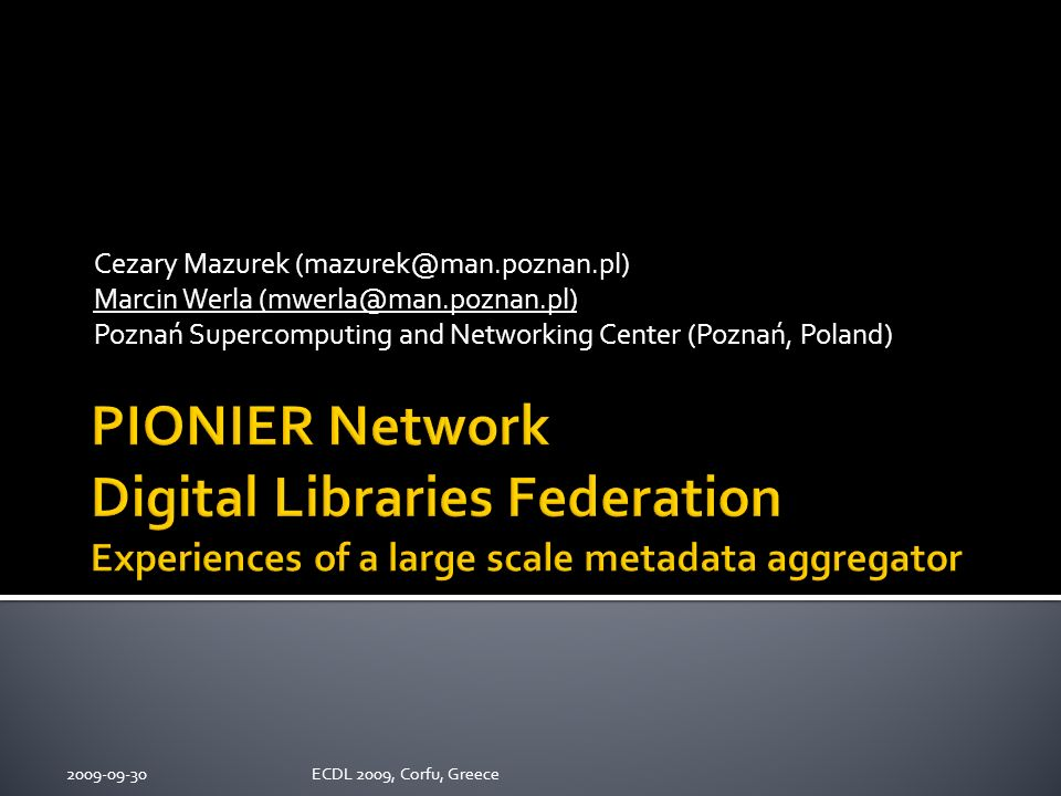 Cezary Mazurek Marcin Werla Poznań Supercomputing and Networking Center (Poznań, Poland) ECDL 2009, Corfu, Greece