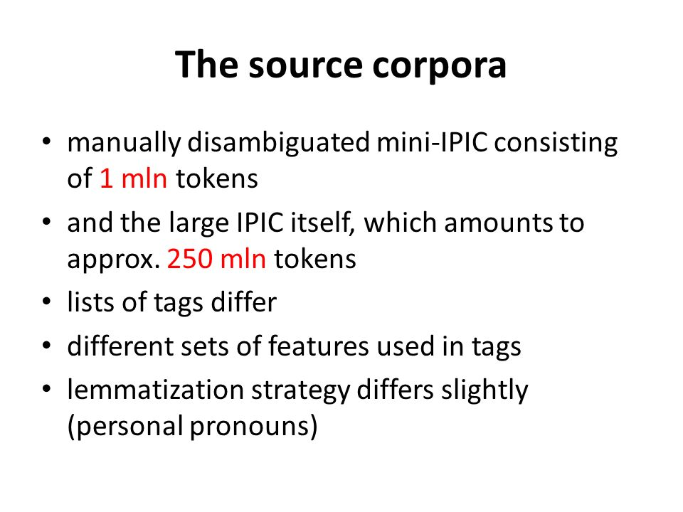 The source corpora manually disambiguated mini-IPIC consisting of 1 mln tokens and the large IPIC itself, which amounts to approx.