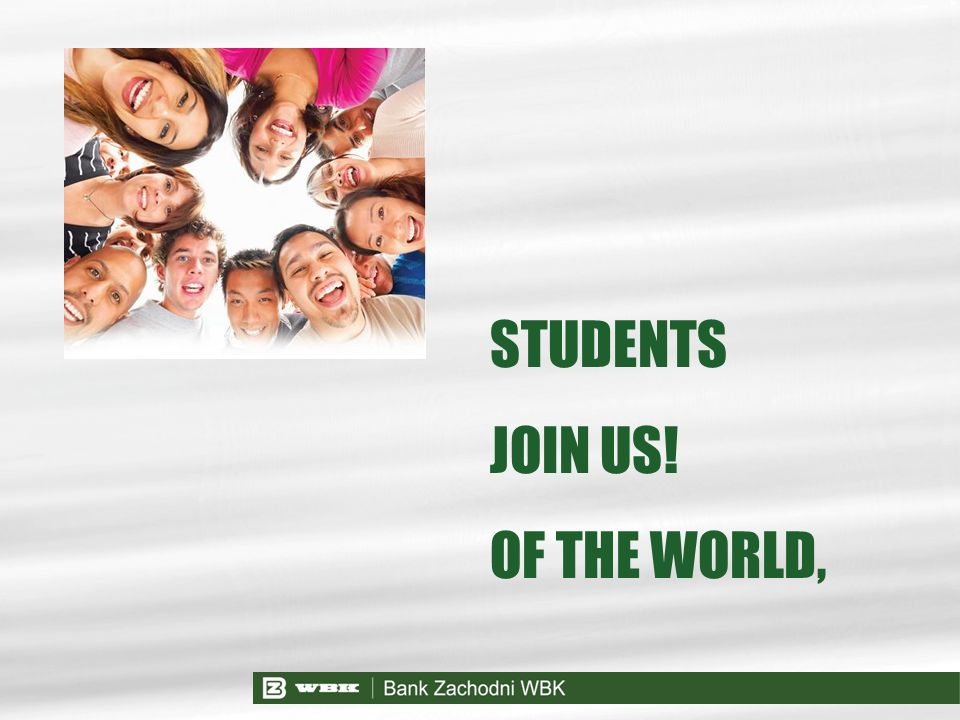 STUDENTS JOIN US! OF THE WORLD,