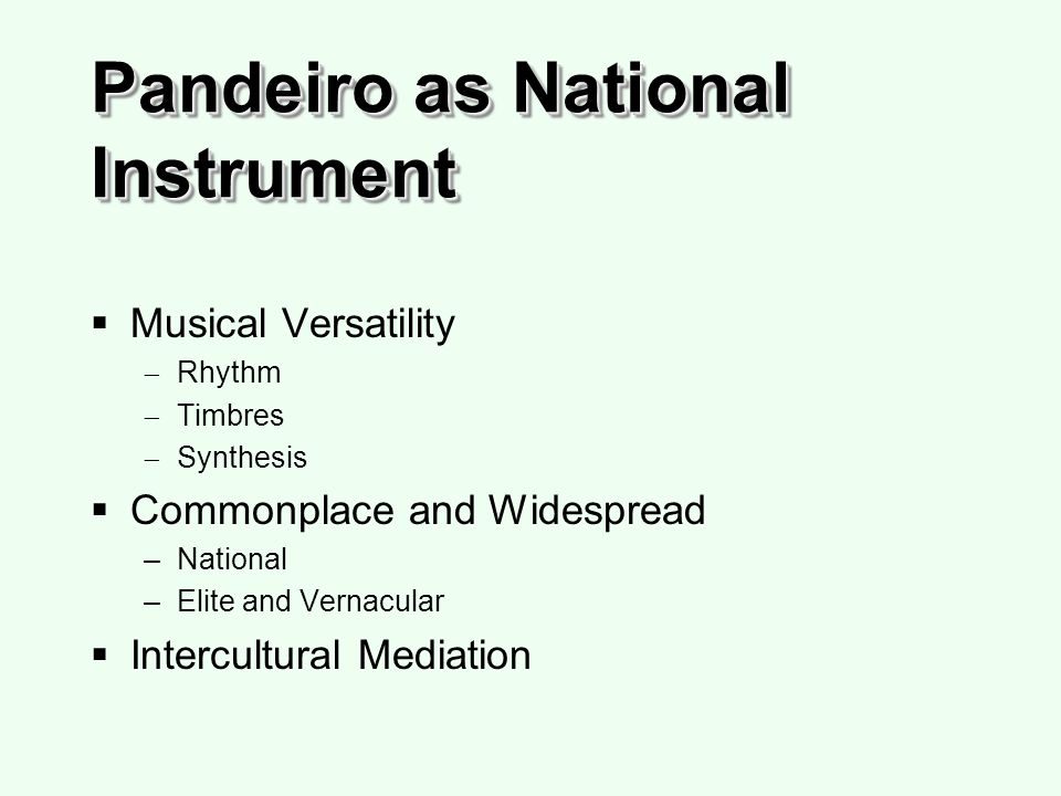 Pandeiro as National Instrument Musical Versatility Rhythm Timbres Synthesis Commonplace and Widespread –National –Elite and Vernacular Intercultural Mediation