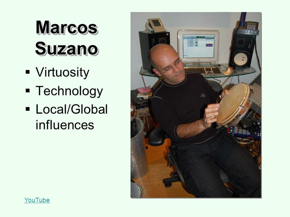 Marcos Suzano Virtuosity Technology Local/Global influences YouTube