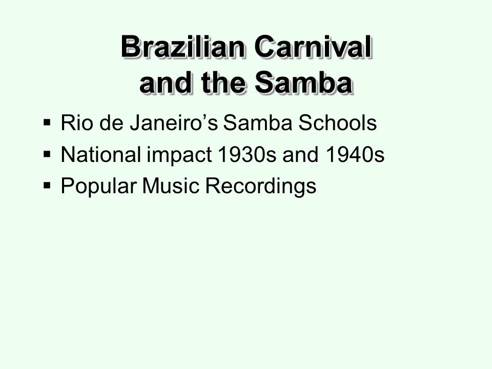 Brazilian Carnival and the Samba Rio de Janeiros Samba Schools National impact 1930s and 1940s Popular Music Recordings