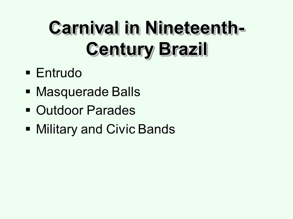 Carnival in Nineteenth- Century Brazil Entrudo Masquerade Balls Outdoor Parades Military and Civic Bands