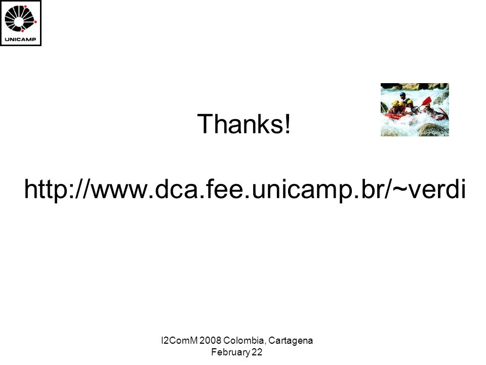 I2ComM 2008 Colombia, Cartagena February 22 Thanks! http://www.dca.fee.unicamp.br/~verdi