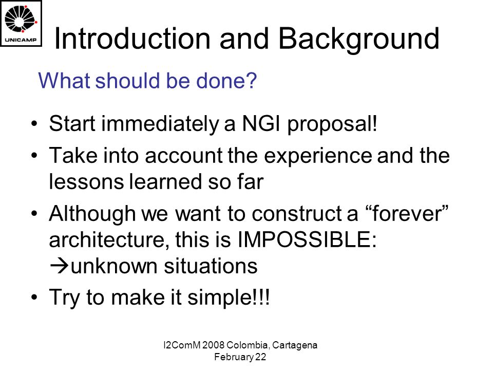 I2ComM 2008 Colombia, Cartagena February 22 Introduction and Background Start immediately a NGI proposal.