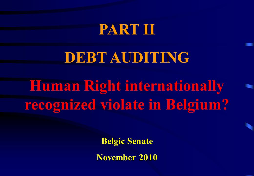 PART II DEBT AUDITING Human Right internationally recognized violate in Belgium.