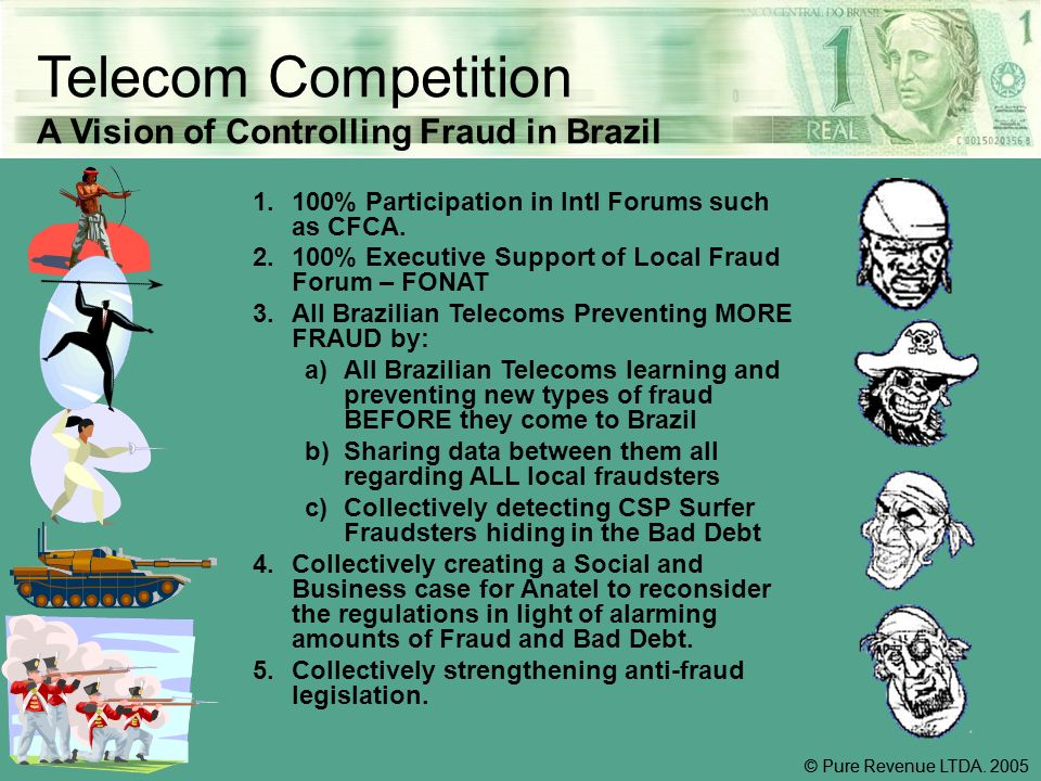 Telecom Competition A Vision of Controlling Fraud in Brazil 1.100% Participation in Intl Forums such as CFCA.