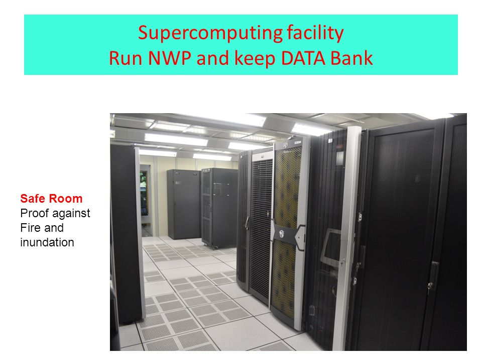 Supercomputing facility Run NWP and keep DATA Bank Safe Room Proof against Fire and inundation