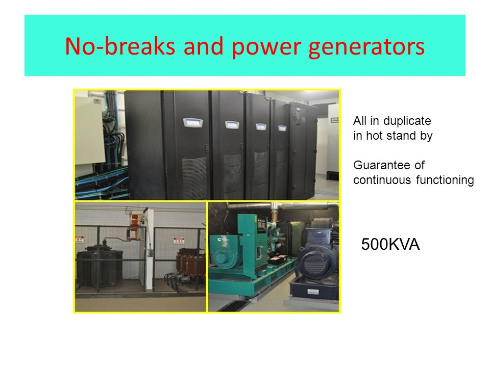 No-breaks and power generators 500KVA All in duplicate in hot stand by Guarantee of continuous functioning