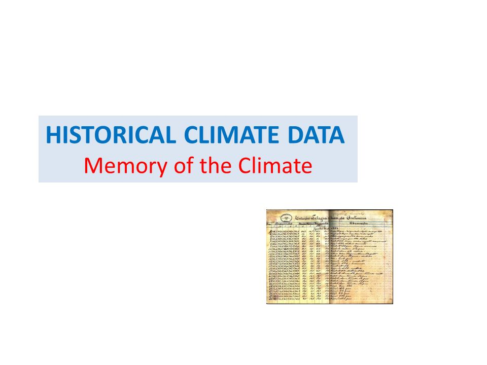 HISTORICAL CLIMATE DATA Memory of the Climate
