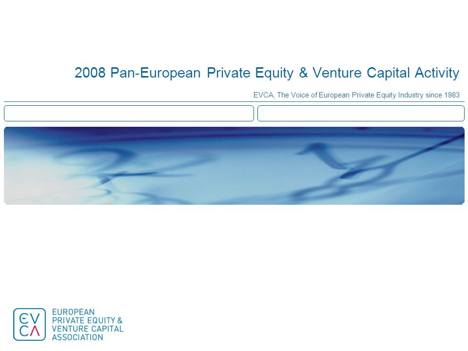 2008 Pan-European Private Equity & Venture Capital Activity EVCA, The Voice of European Private Equity Industry since 1983