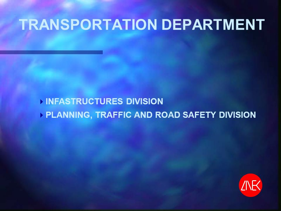 TRANSPORTATION DEPARTMENT INFASTRUCTURES DIVISION PLANNING, TRAFFIC AND ROAD SAFETY DIVISION