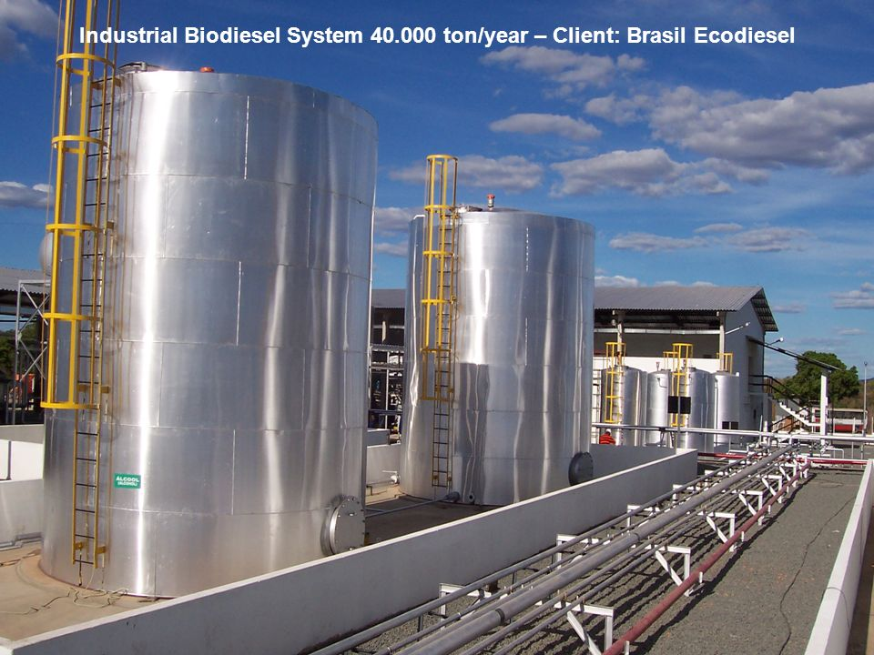 Biodiesel in the Plural 20 May, Eastern Biofuel Conference Industrial Biodiesel System ton/year – Client: Brasil Ecodiesel