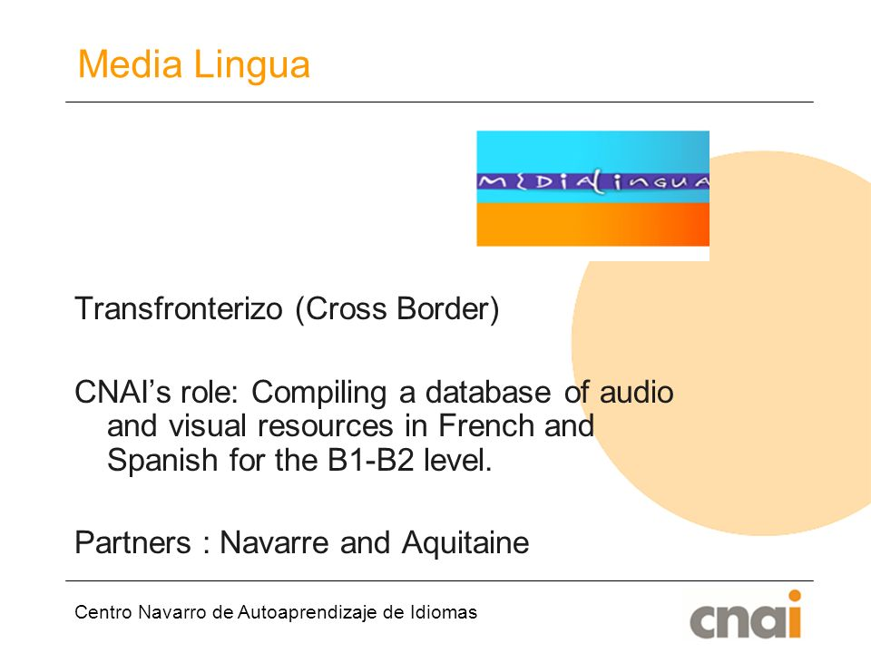 Centro Navarro de Autoaprendizaje de Idiomas Media Lingua Transfronterizo (Cross Border) CNAIs role: Compiling a database of audio and visual resources in French and Spanish for the B1-B2 level.