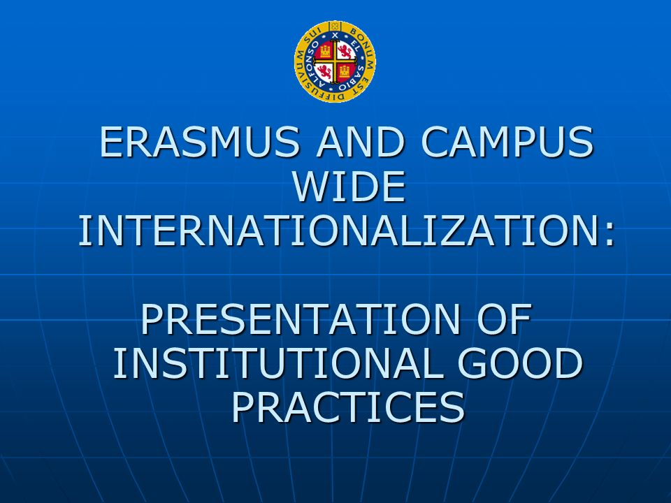 ERASMUS AND CAMPUS WIDE INTERNATIONALIZATION: ERASMUS AND CAMPUS WIDE INTERNATIONALIZATION: PRESENTATION OF INSTITUTIONAL GOOD PRACTICES