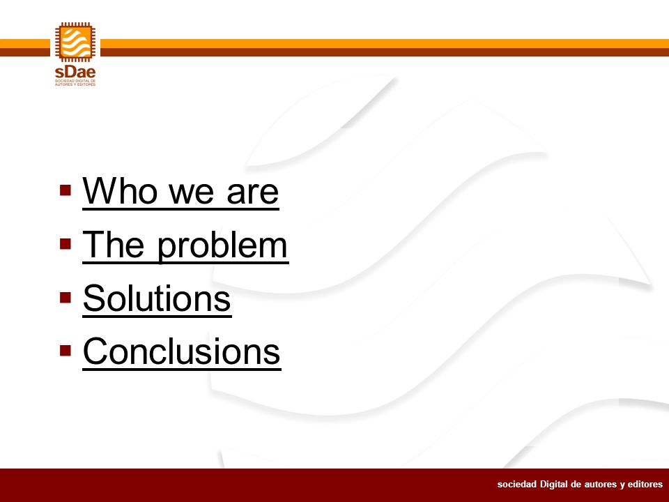 sociedad Digital de autores y editores Who we are The problem Solutions Conclusions
